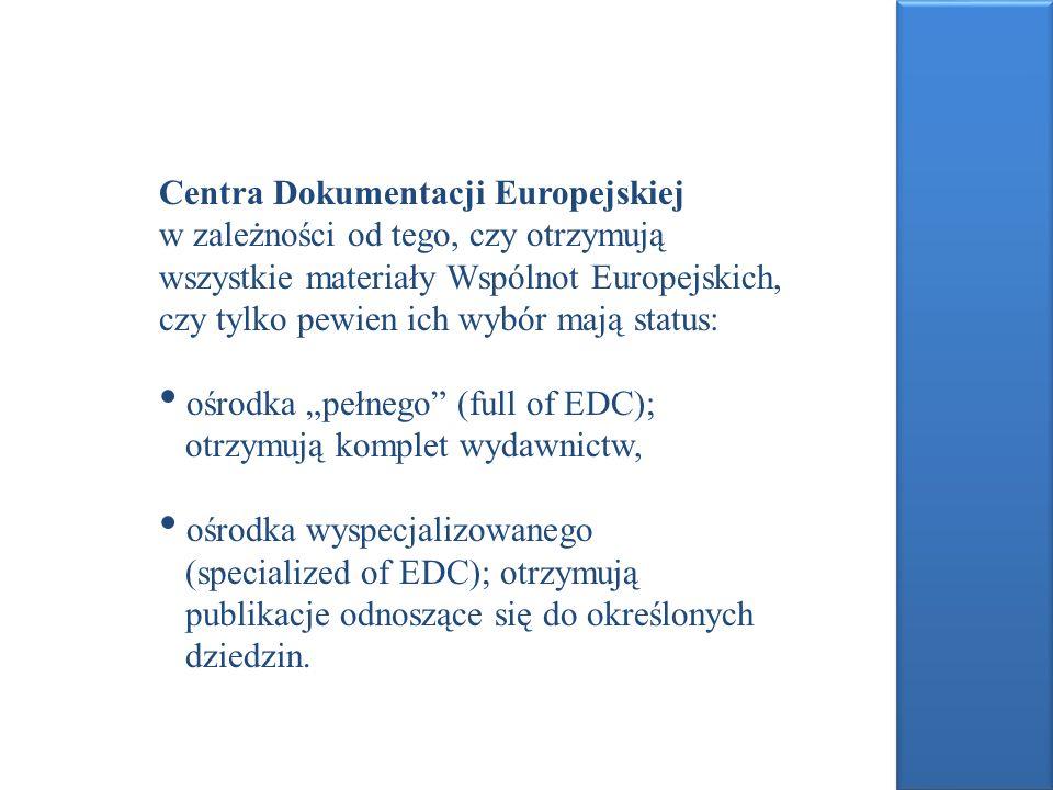 Centra Dokumentacji Europejskiej w zależności od tego, czy otrzymują wszystkie materiały Wspólnot Europejskich, czy tylko pewien ich wybór mają status: