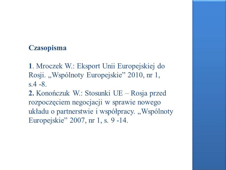 """Czasopisma 1. Mroczek W.: Eksport Unii Europejskiej do Rosji. """"Wspólnoty Europejskie 2010, nr 1,"""