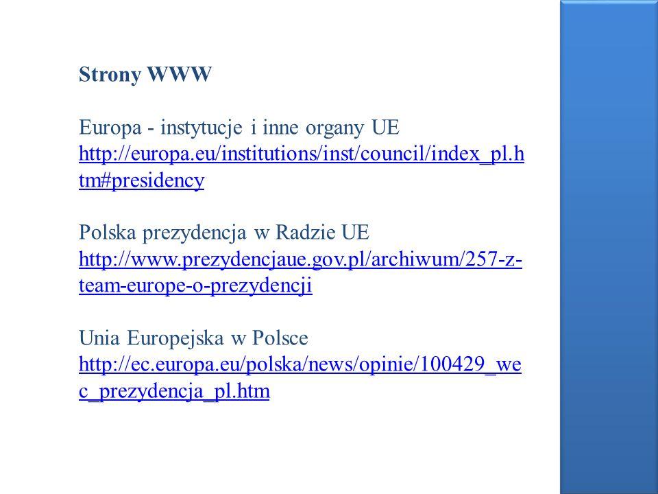 Strony WWW Europa - instytucje i inne organy UE. http://europa.eu/institutions/inst/council/index_pl.htm#presidency.