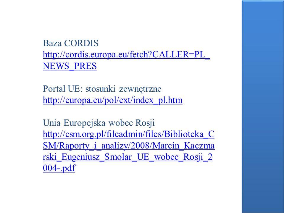 Baza CORDIS http://cordis.europa.eu/fetch CALLER=PL_NEWS_PRES. Portal UE: stosunki zewnętrzne. http://europa.eu/pol/ext/index_pl.htm.