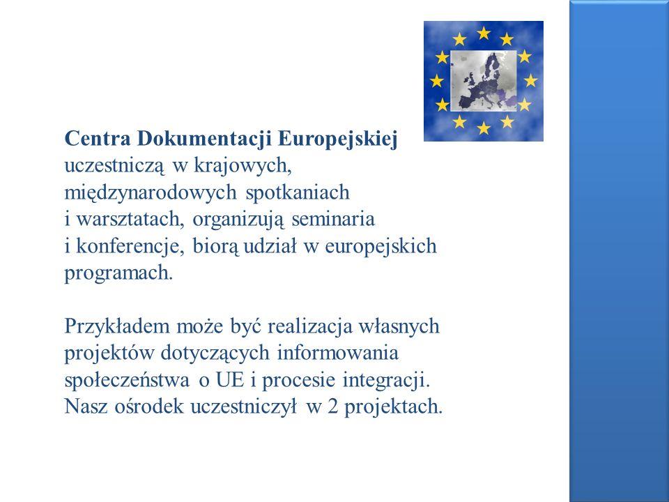 Centra Dokumentacji Europejskiej uczestniczą w krajowych, międzynarodowych spotkaniach i warsztatach, organizują seminaria i konferencje, biorą udział w europejskich programach.