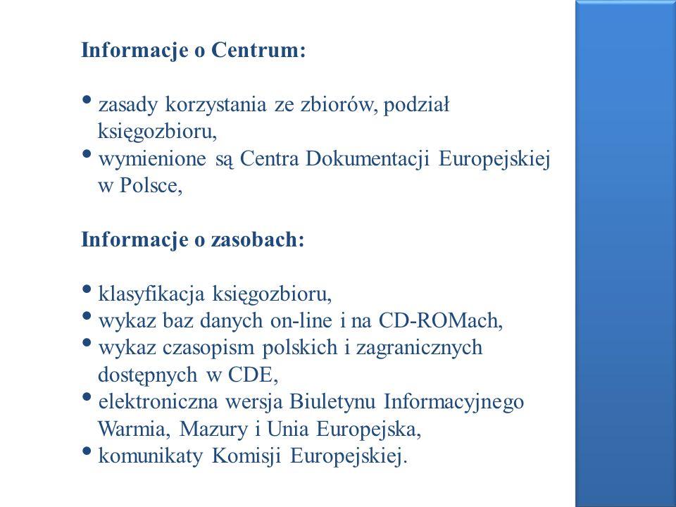 Informacje o Centrum: zasady korzystania ze zbiorów, podział. księgozbioru, wymienione są Centra Dokumentacji Europejskiej.