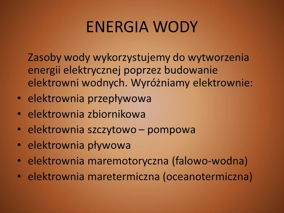 ENERGIA WODY Zasoby wody wykorzystujemy do wytworzenia energii elektrycznej poprzez budowanie elektrowni wodnych. Wyróżniamy elektrownie: