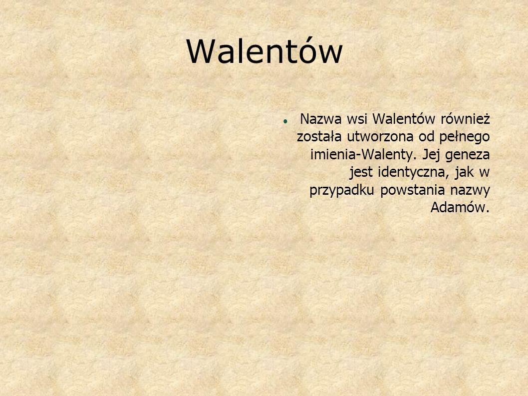 Walentów Nazwa wsi Walentów również została utworzona od pełnego imienia-Walenty.