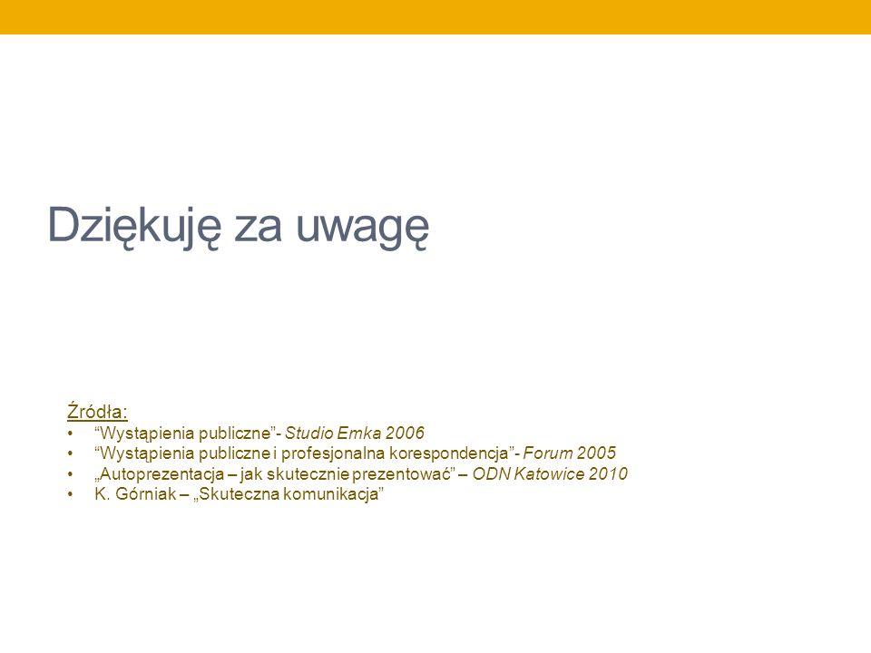 Dziękuję za uwagę Źródła: Wystąpienia publiczne - Studio Emka 2006