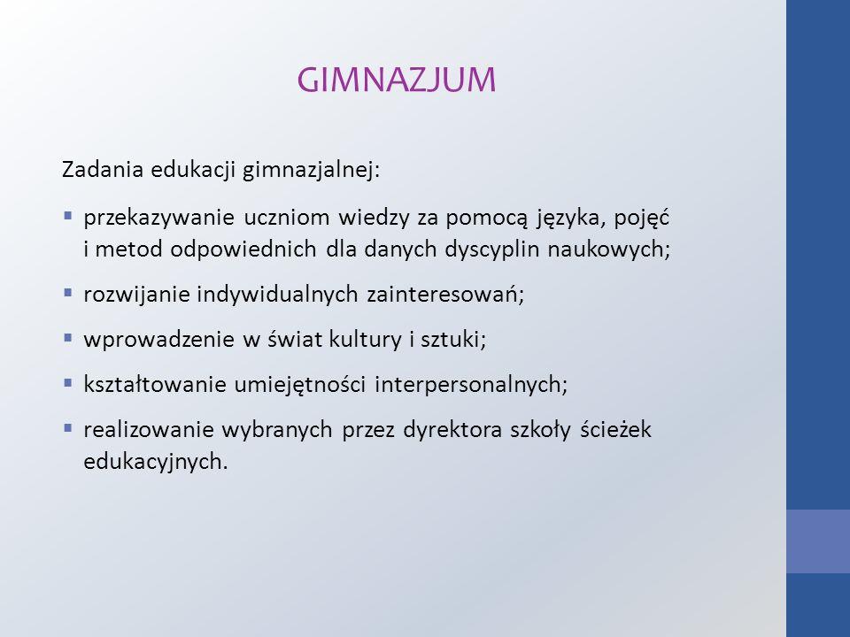 GIMNAZJUM Zadania edukacji gimnazjalnej: