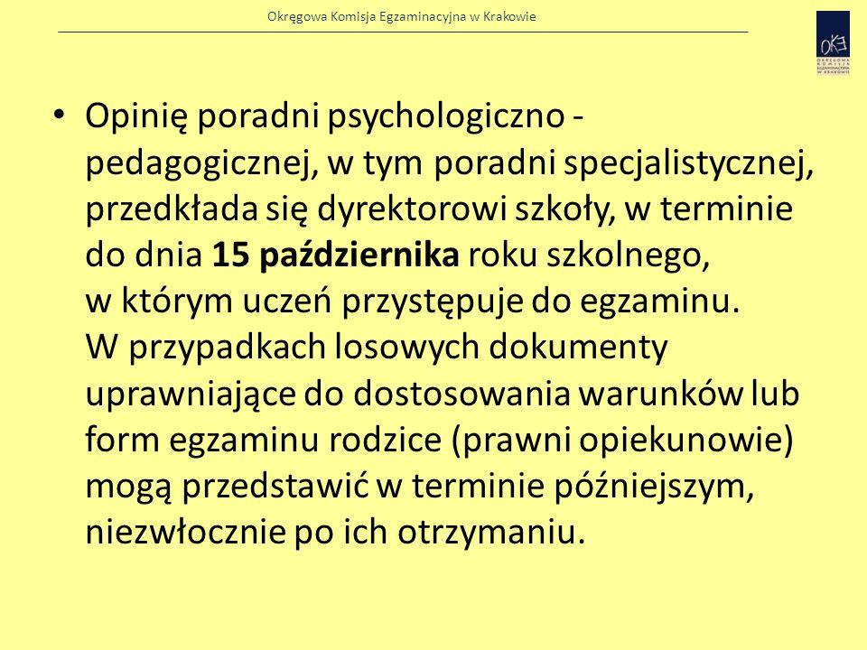 Opinię poradni psychologiczno - pedagogicznej, w tym poradni specjalistycznej, przedkłada się dyrektorowi szkoły, w terminie do dnia 15 października roku szkolnego, w którym uczeń przystępuje do egzaminu. W przypadkach losowych dokumenty uprawniające do dostosowania warunków lub form egzaminu rodzice (prawni opiekunowie) mogą przedstawić w terminie późniejszym, niezwłocznie po ich otrzymaniu.