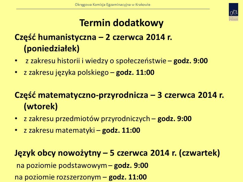 Termin dodatkowy Część humanistyczna – 2 czerwca 2014 r. (poniedziałek) z zakresu historii i wiedzy o społeczeństwie – godz. 9:00.