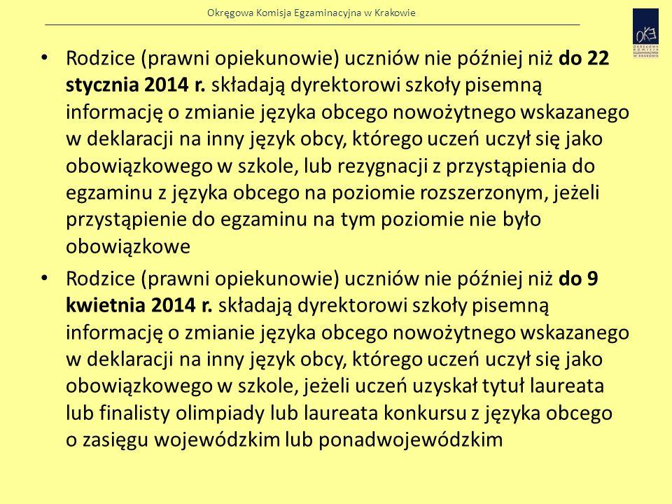 Rodzice (prawni opiekunowie) uczniów nie później niż do 22 stycznia 2014 r. składają dyrektorowi szkoły pisemną informację o zmianie języka obcego nowożytnego wskazanego w deklaracji na inny język obcy, którego uczeń uczył się jako obowiązkowego w szkole, lub rezygnacji z przystąpienia do egzaminu z języka obcego na poziomie rozszerzonym, jeżeli przystąpienie do egzaminu na tym poziomie nie było obowiązkowe