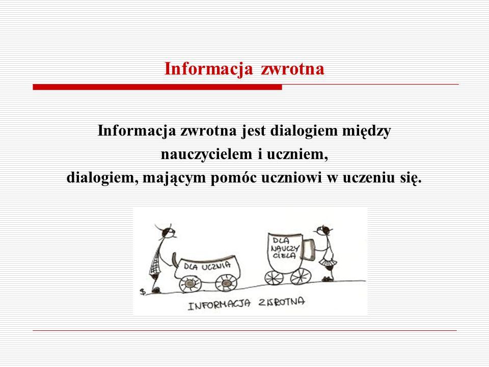 Informacja zwrotna Informacja zwrotna jest dialogiem między