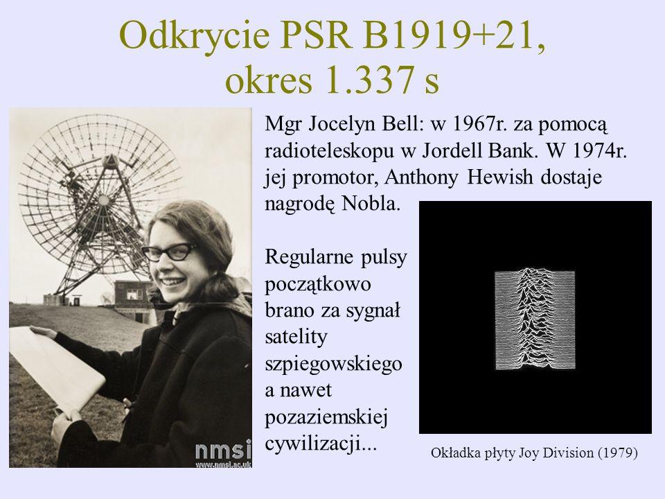 Odkrycie PSR B1919+21, okres 1.337 s Mgr Jocelyn Bell: w 1967r. za pomocą. radioteleskopu w Jordell Bank. W 1974r.