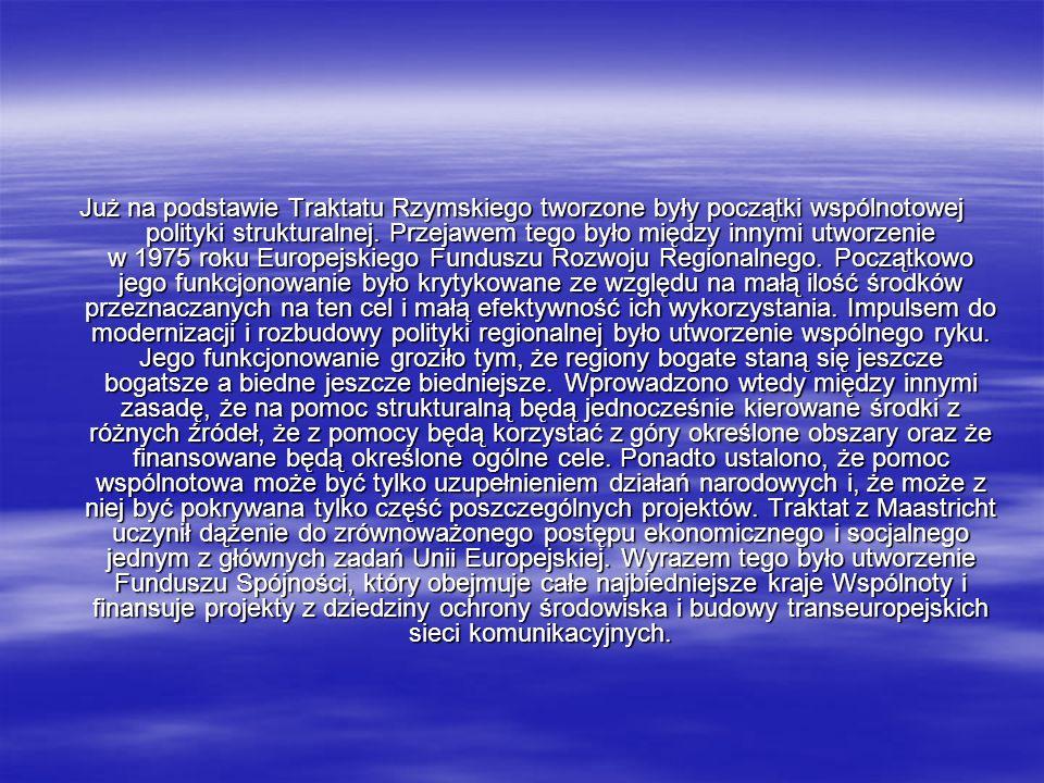 Już na podstawie Traktatu Rzymskiego tworzone były początki wspólnotowej polityki strukturalnej.