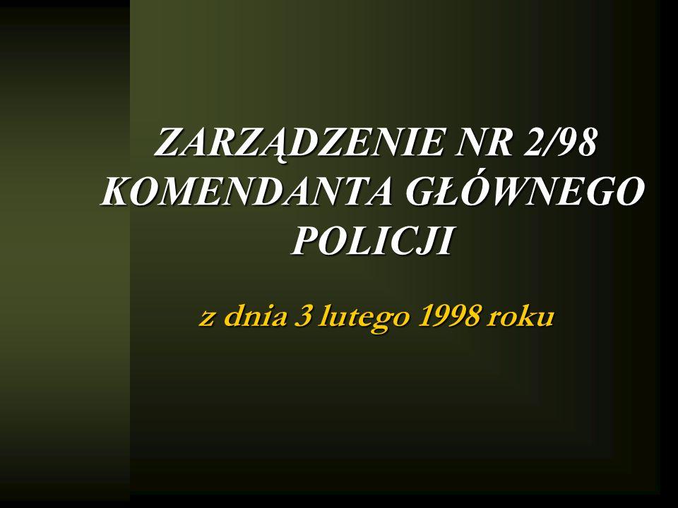 ZARZĄDZENIE NR 2/98 KOMENDANTA GŁÓWNEGO POLICJI