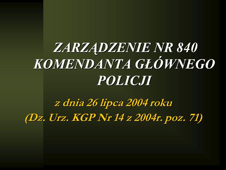 ZARZĄDZENIE NR 840 KOMENDANTA GŁÓWNEGO POLICJI