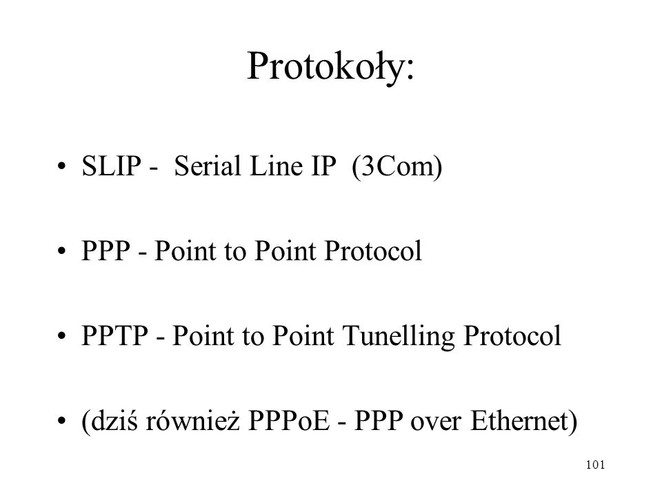 Protokoły: SLIP - Serial Line IP (3Com) PPP - Point to Point Protocol