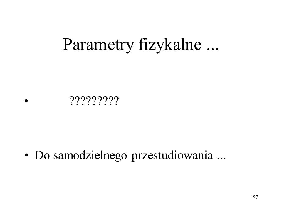 Parametry fizykalne ... Do samodzielnego przestudiowania ...