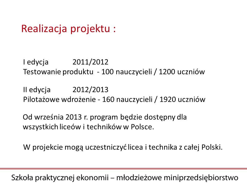Realizacja projektu : I edycja 2011/2012 Testowanie produktu - 100 nauczycieli / 1200 uczniów.