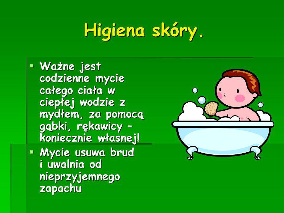 Higiena skóry. Ważne jest codzienne mycie całego ciała w ciepłej wodzie z mydłem, za pomocą gąbki, rękawicy – koniecznie własnej!