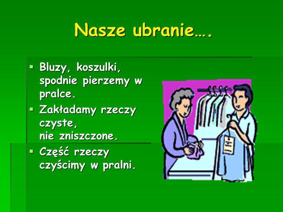 Nasze ubranie…. Bluzy, koszulki, spodnie pierzemy w pralce.