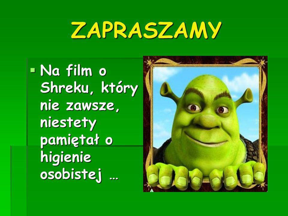 ZAPRASZAMY Na film o Shreku, który nie zawsze, niestety pamiętał o higienie osobistej …