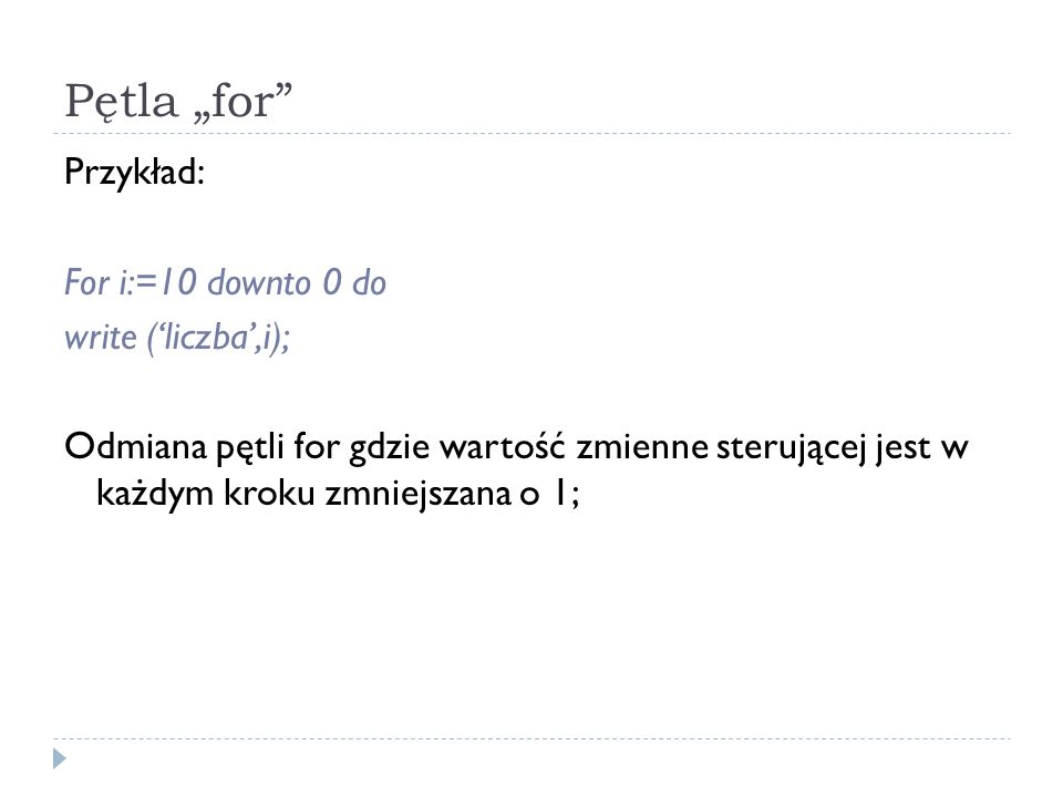 "Pętla ""for Przykład: For i:=10 downto 0 do write ('liczba',i);"