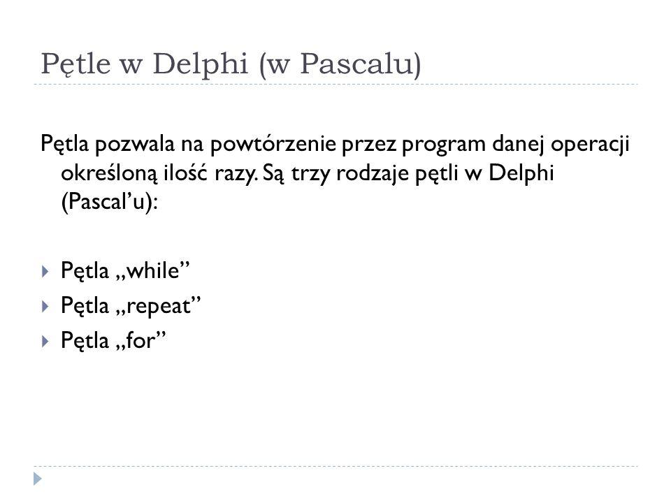 Pętle w Delphi (w Pascalu)