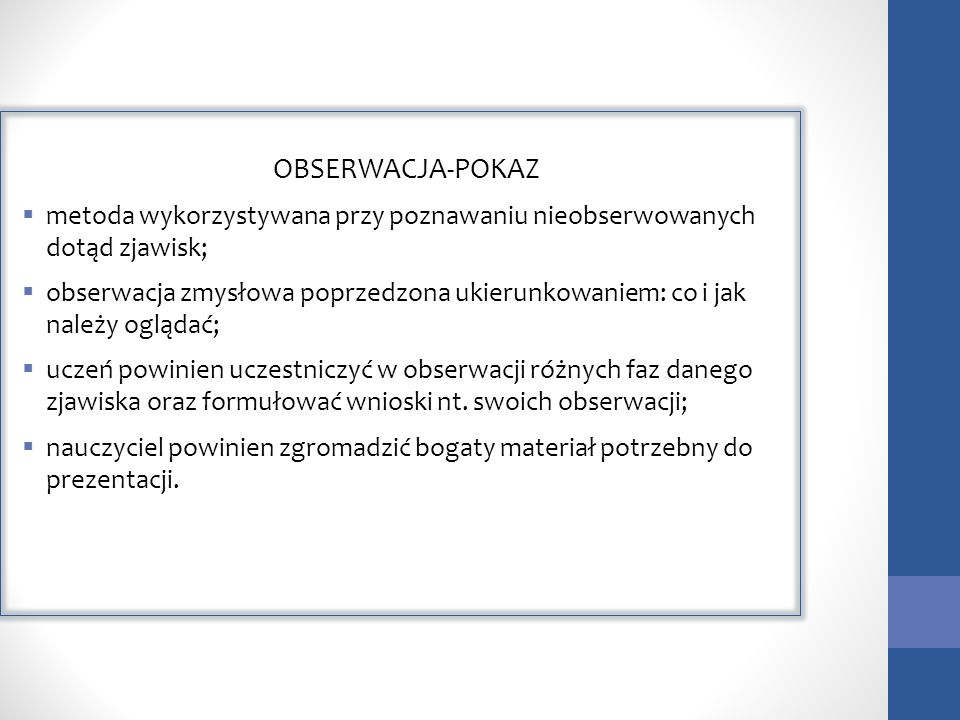 OBSERWACJA-POKAZ metoda wykorzystywana przy poznawaniu nieobserwowanych dotąd zjawisk;