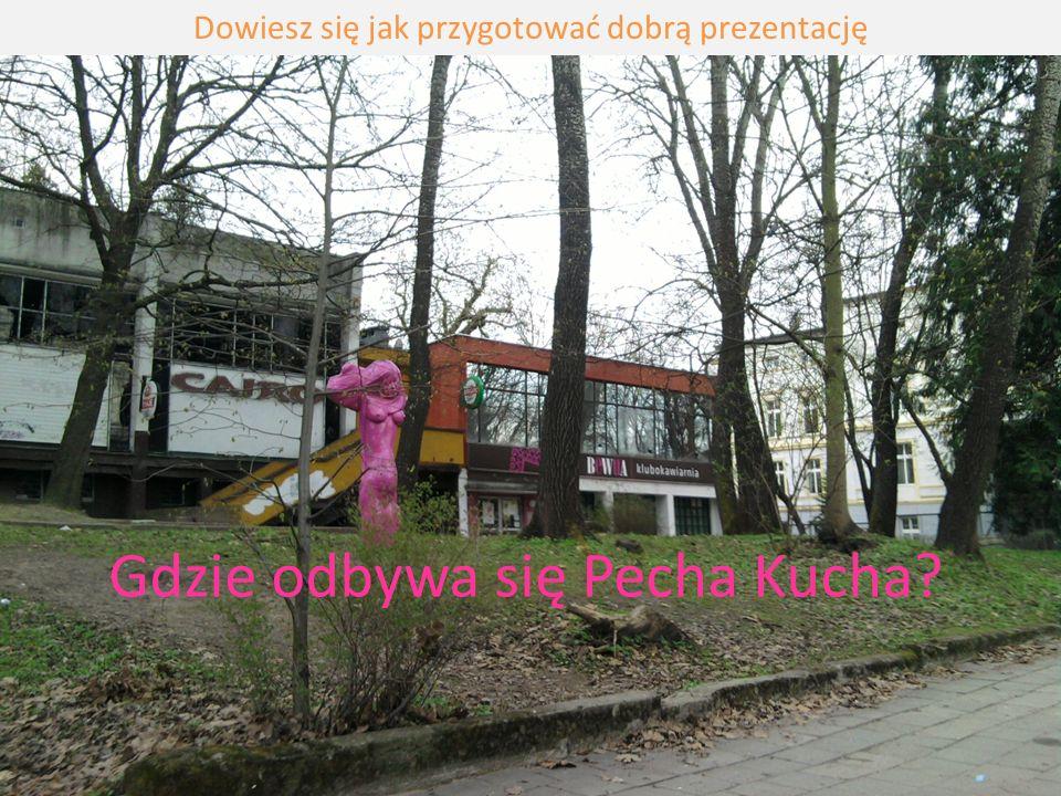 Gdzie odbywa się Pecha Kucha
