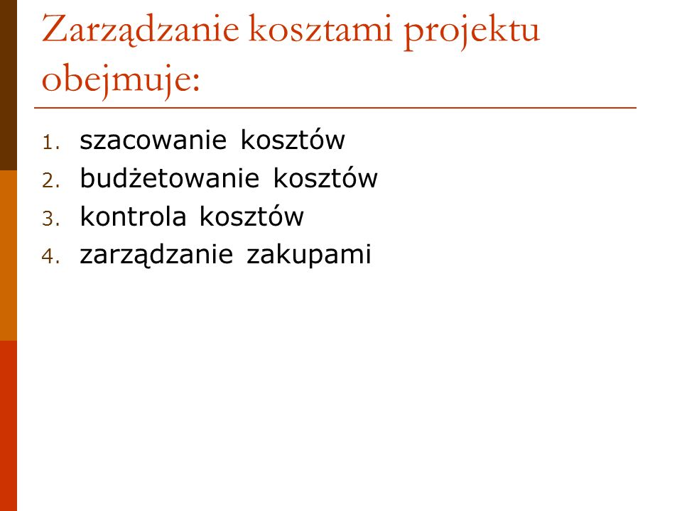 Zarządzanie kosztami projektu obejmuje: