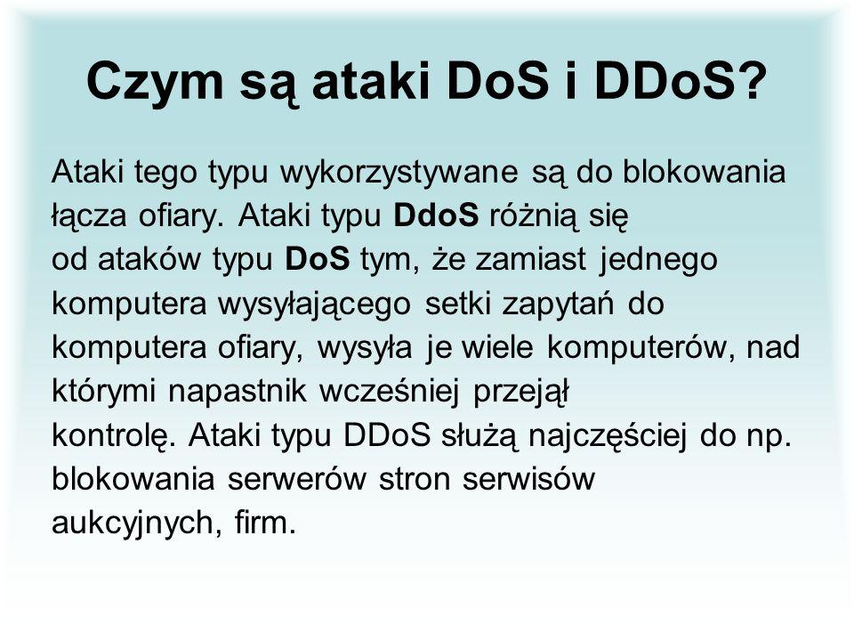 Czym są ataki DoS i DDoS Ataki tego typu wykorzystywane są do blokowania. łącza ofiary. Ataki typu DdoS różnią się.