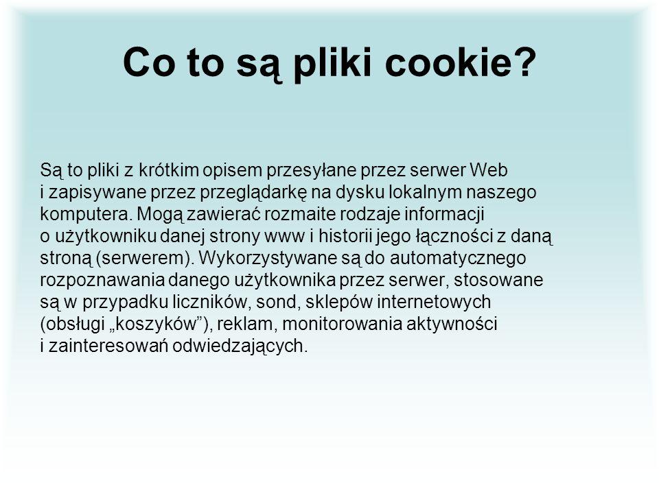 Co to są pliki cookie Są to pliki z krótkim opisem przesyłane przez serwer Web. i zapisywane przez przeglądarkę na dysku lokalnym naszego.