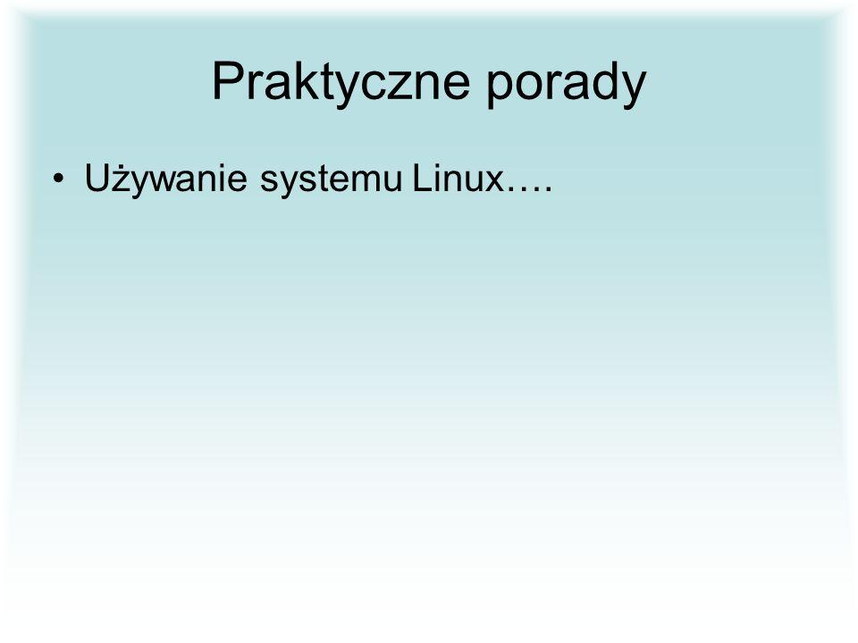 Praktyczne porady Używanie systemu Linux….