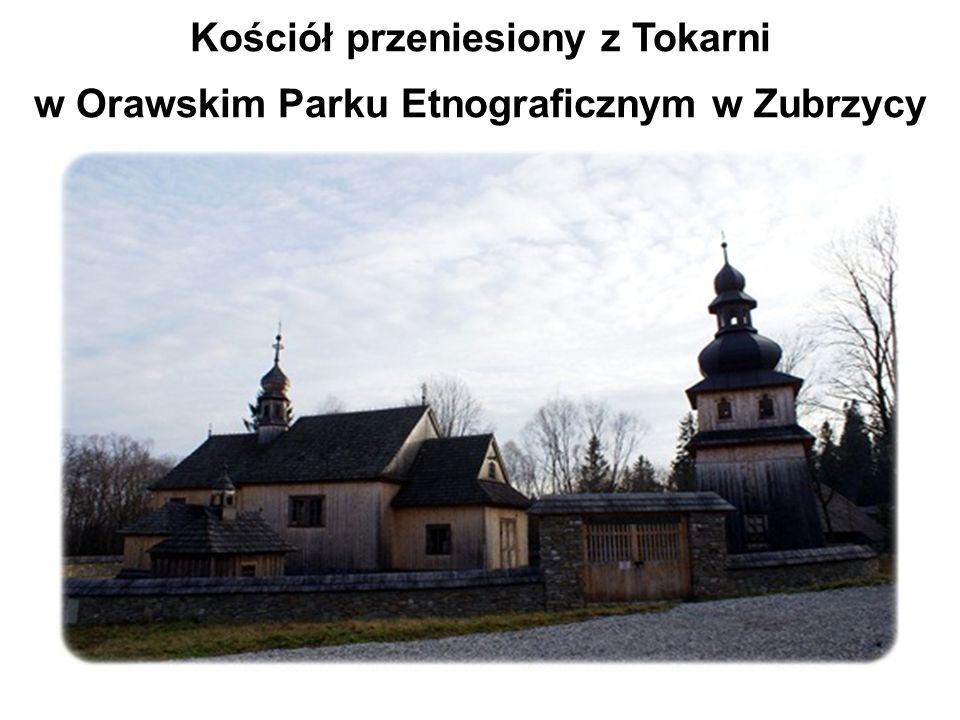 Kościół przeniesiony z Tokarni w Orawskim Parku Etnograficznym w Zubrzycy