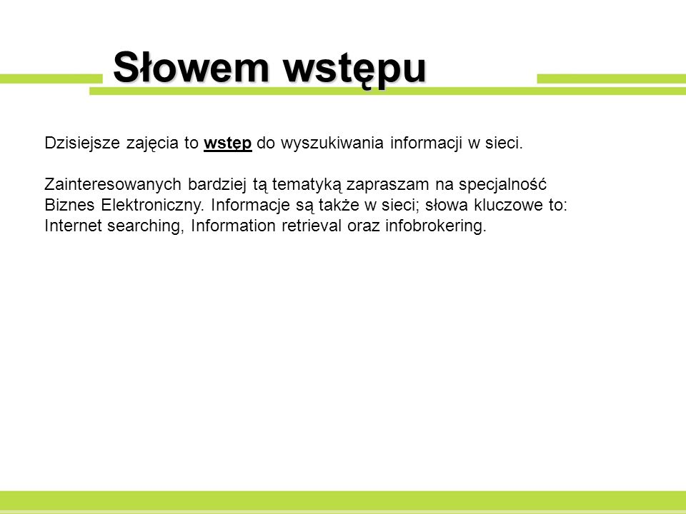Słowem wstępu Dzisiejsze zajęcia to wstęp do wyszukiwania informacji w sieci.