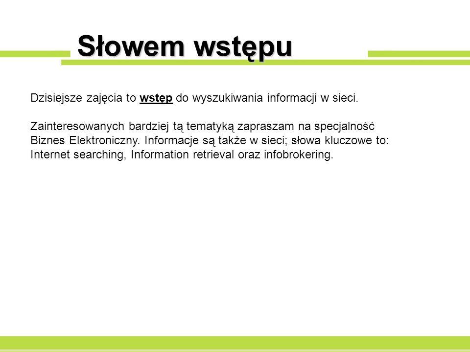 Słowem wstępuDzisiejsze zajęcia to wstęp do wyszukiwania informacji w sieci.