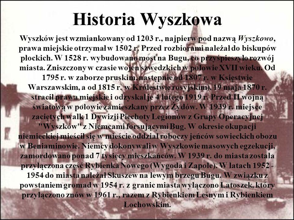 Historia Wyszkowa Wyszków jest wzmiankowany od 1203 r., najpierw pod nazwą Wyszkowo,