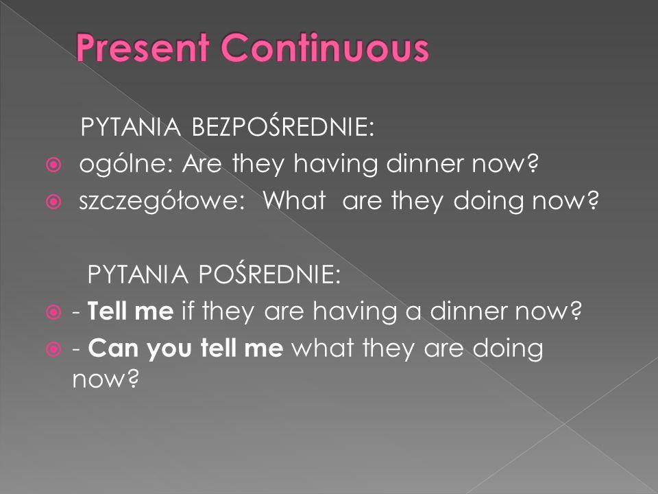 Present Continuous PYTANIA BEZPOŚREDNIE: