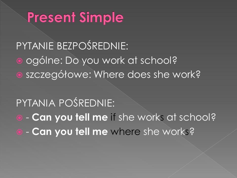 Present Simple PYTANIE BEZPOŚREDNIE: ogólne: Do you work at school