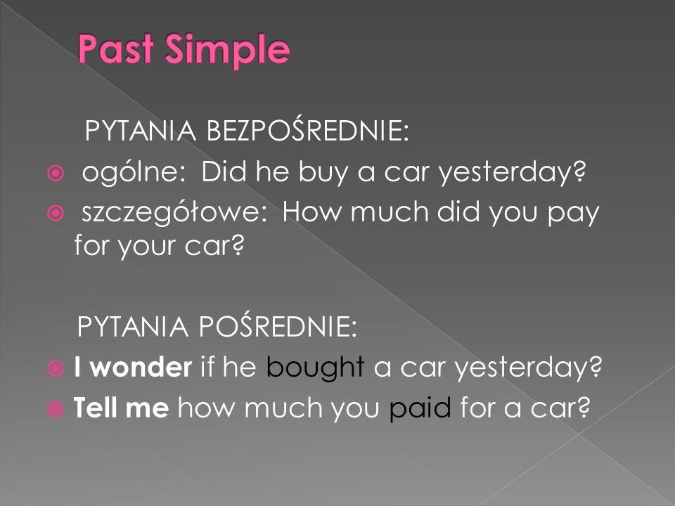 Past Simple PYTANIA BEZPOŚREDNIE: ogólne: Did he buy a car yesterday