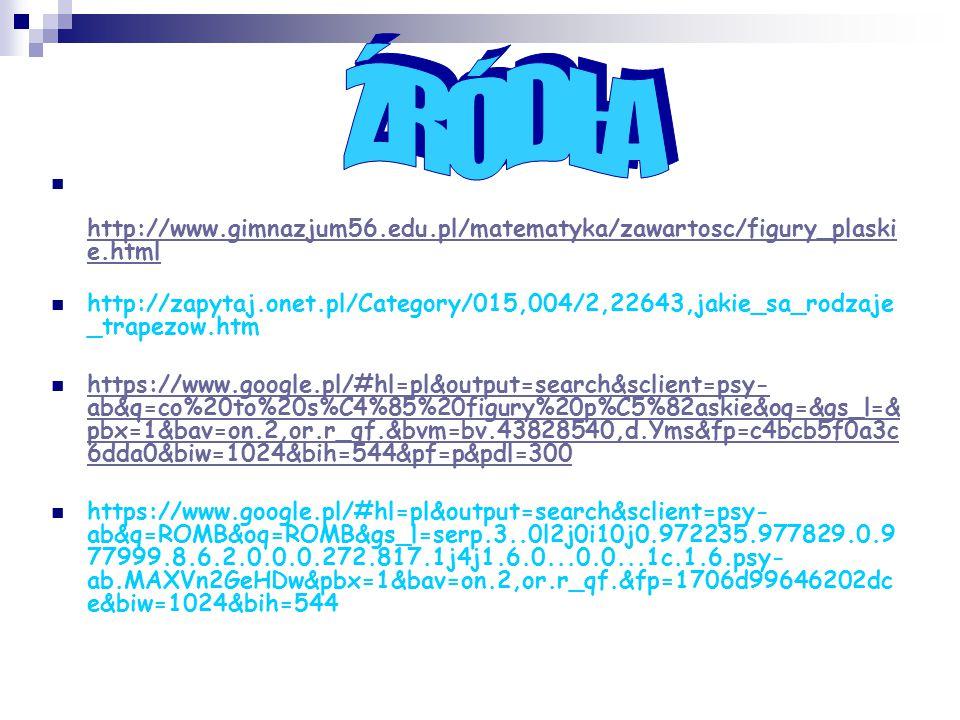 ŹRÓDŁA http://www.gimnazjum56.edu.pl/matematyka/zawartosc/figury_plaskie.html.