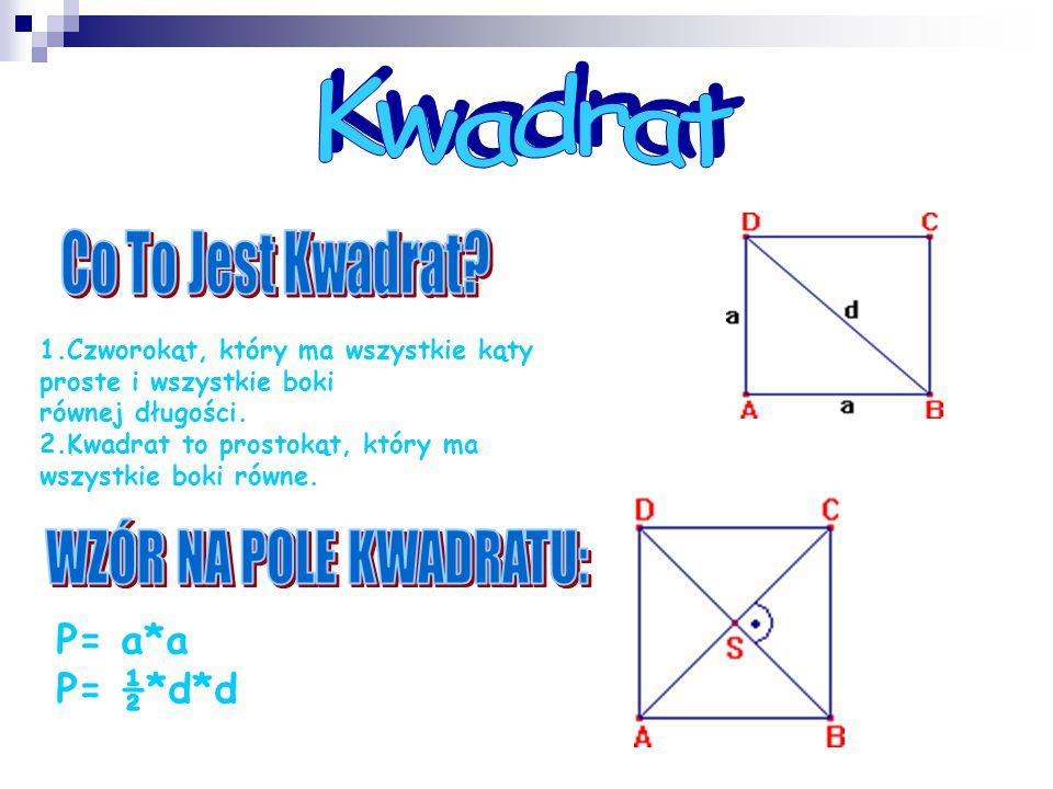 Kwadrat Co To Jest Kwadrat WZÓR NA POLE KWADRATU: P= a*a P= ½*d*d