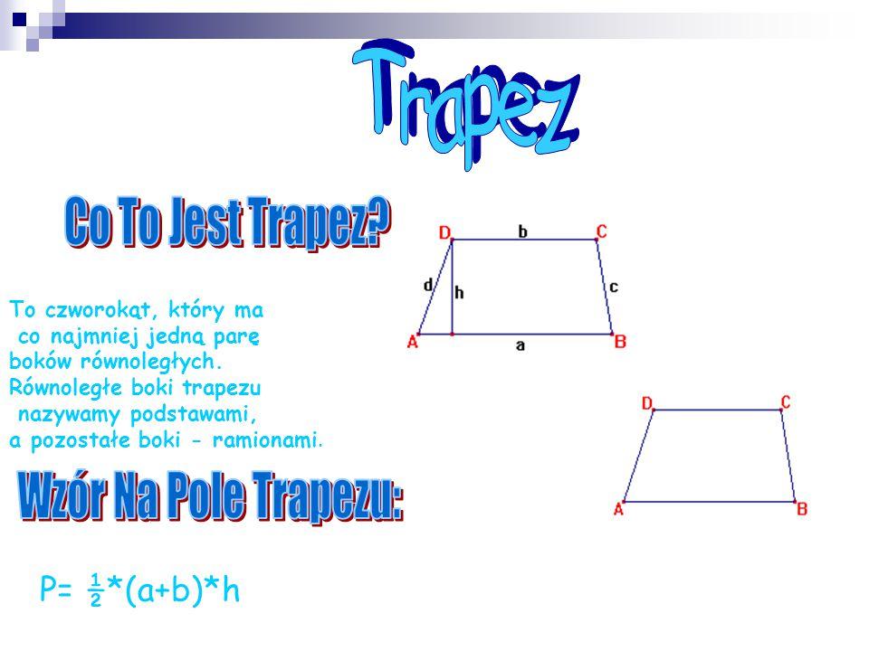 Trapez Co To Jest Trapez Wzór Na Pole Trapezu: P= ½*(a+b)*h