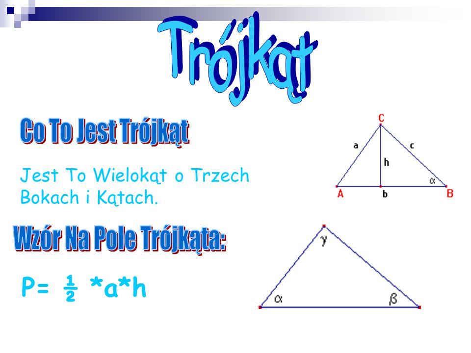 P= ½ *a*h Trójkąt Co To Jest Trójkąt Wzór Na Pole Trójkąta: