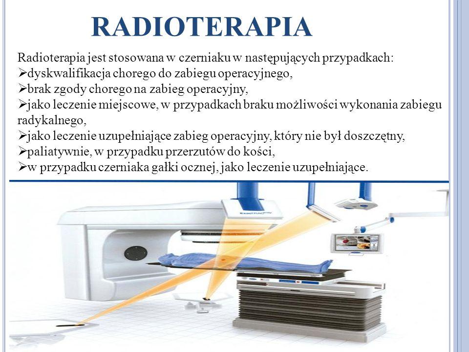 radioterapia Radioterapia jest stosowana w czerniaku w następujących przypadkach: dyskwalifikacja chorego do zabiegu operacyjnego,