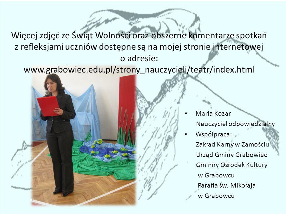 Więcej zdjęć ze Świąt Wolności oraz obszerne komentarze spotkań z refleksjami uczniów dostępne są na mojej stronie internetowej o adresie: www.grabowiec.edu.pl/strony_nauczycieli/teatr/index.html