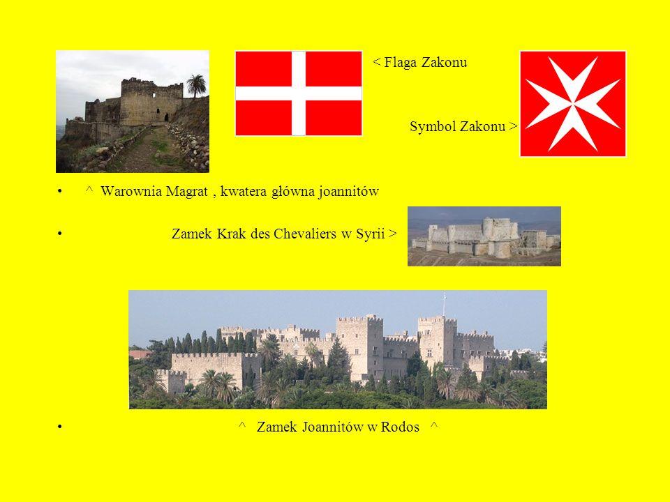 < Flaga Zakonu Symbol Zakonu > ^ Warownia Magrat , kwatera główna joannitów. Zamek Krak des Chevaliers w Syrii >