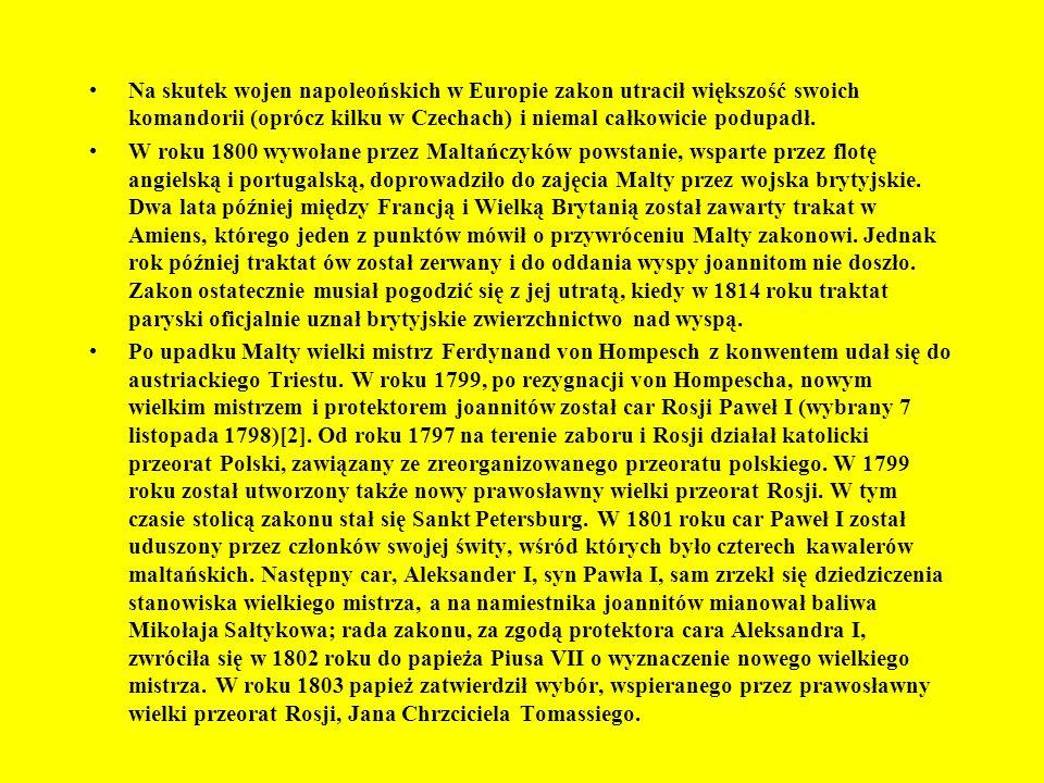Na skutek wojen napoleońskich w Europie zakon utracił większość swoich komandorii (oprócz kilku w Czechach) i niemal całkowicie podupadł.