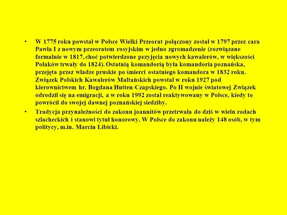 W 1775 roku powstał w Polsce Wielki Przeorat połączony został w 1797 przez cara Pawła I z nowym przeoratem rosyjskim w jedno zgromadzenie (rozwiązane formalnie w 1817, choć potwierdzone przyjęcia nowych kawalerów, w większości Polaków trwały do 1824). Ostatnią komandorią była komandoria poznańska, przejęta przez władze pruskie po śmierci ostatniego komandora w 1832 roku. Związek Polskich Kawalerów Maltańskich powstał w roku 1927 pod kierownictwem hr. Bogdana Hutten-Czapskiego. Po II wojnie światowej Związek odrodził się na emigracji, a w roku 1992 został reaktywowany w Polsce, kiedy to powrócił do swojej dawnej poznańskiej siedziby.
