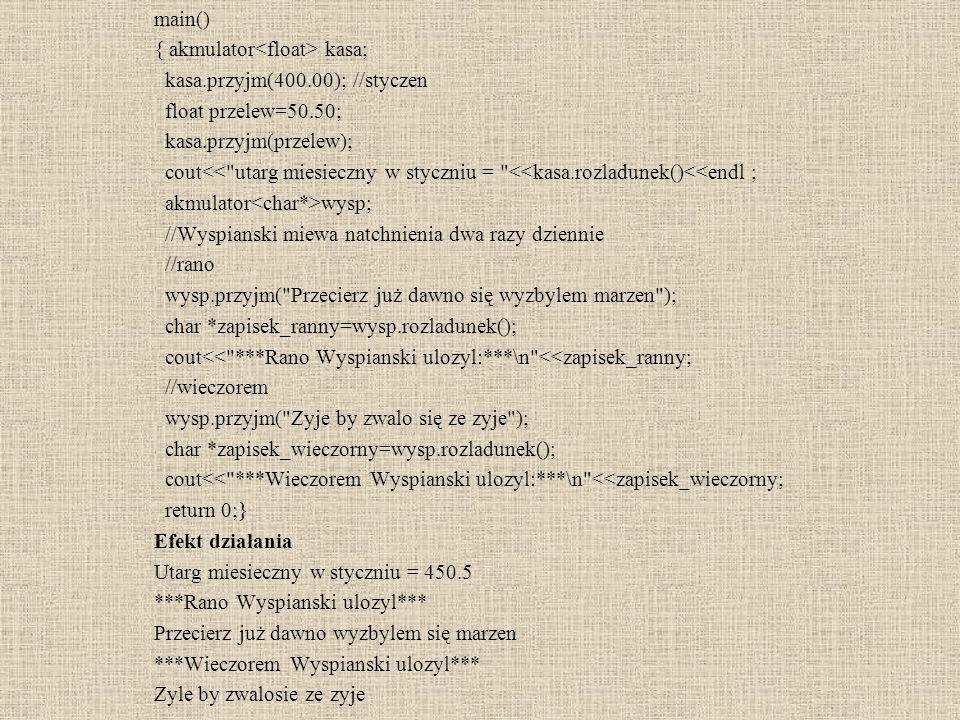 main() { akmulator<float> kasa; kasa.przyjm(400.00); //styczen. float przelew=50.50; kasa.przyjm(przelew);