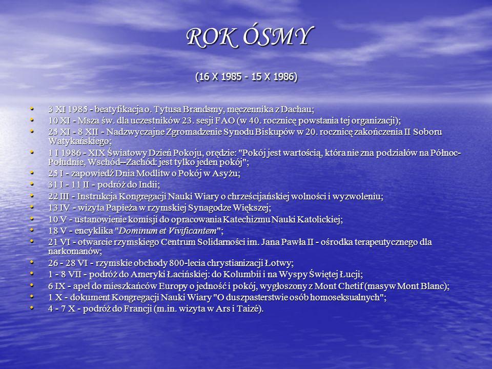 ROK ÓSMY (16 X 1985 - 15 X 1986) 3 XI 1985 - beatyfikacja o. Tytusa Brandsmy, męczennika z Dachau;